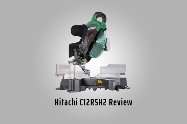 Hitachi C12RSH2 Miter Saw Review