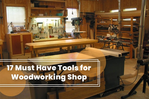 Must-Have Tools For Your Woodworking Shop