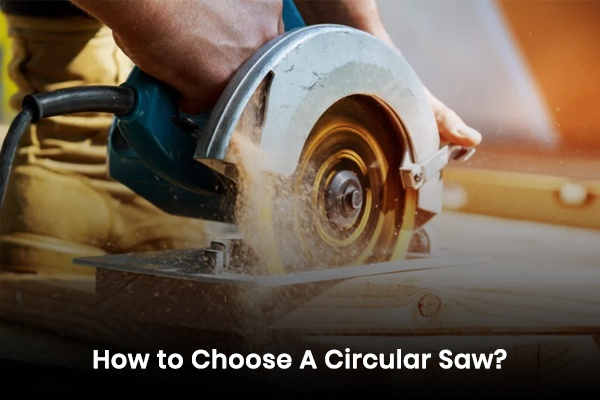 how to choose a circular saw?